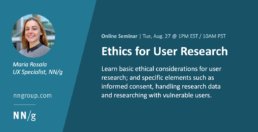 New Online Seminar: Ethics for User Research (Tuesday, August 27, 2019 1:00 PM ET/10:00 AM PT)